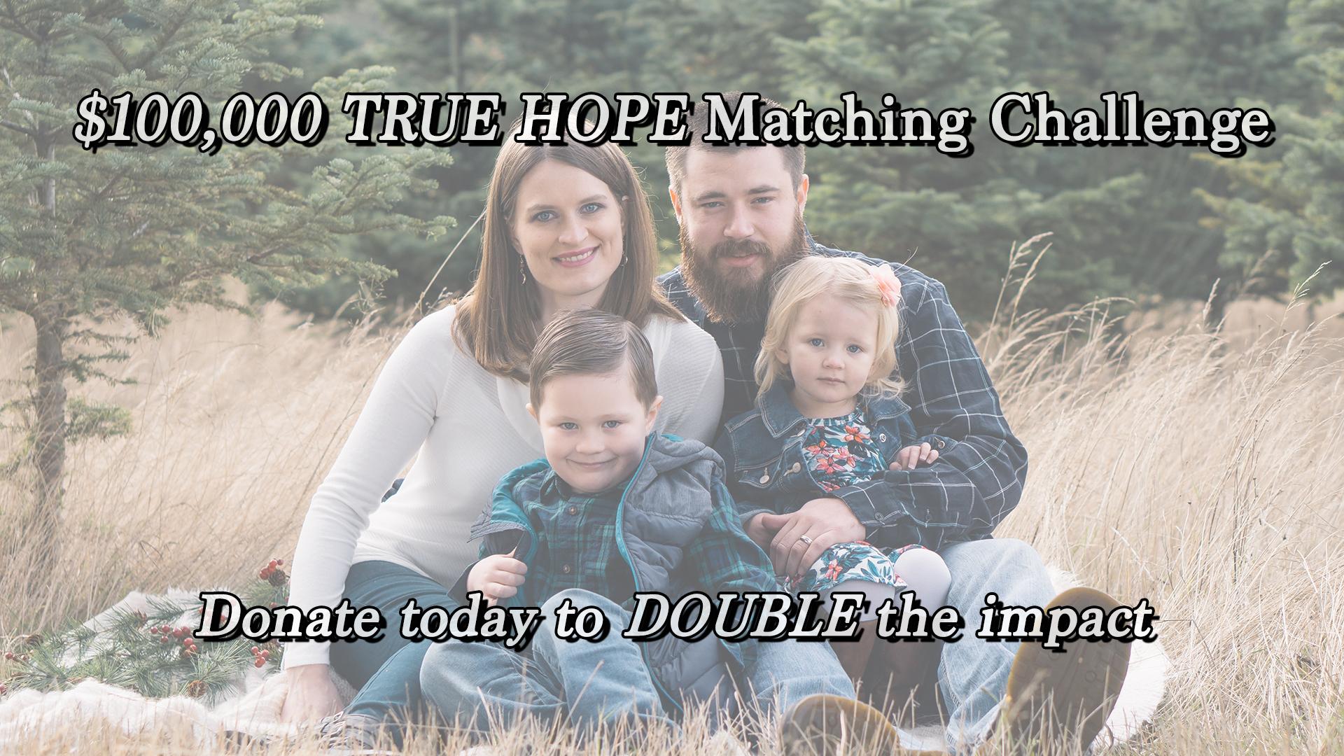 $100,000 TRUE HOPE Matching Challenge!
